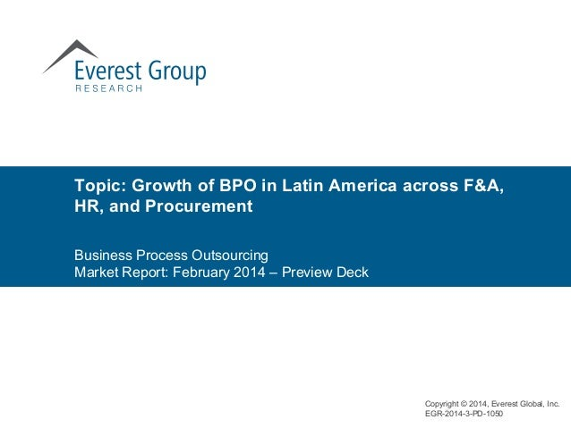 Business Process Outsourcing Market Report: February 2014 – Preview Deck Topic: Growth of BPO in Latin America across F&A,...