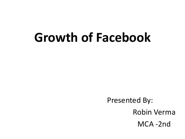 Growth of FacebookPresented By:Robin VermaMCA -2nd