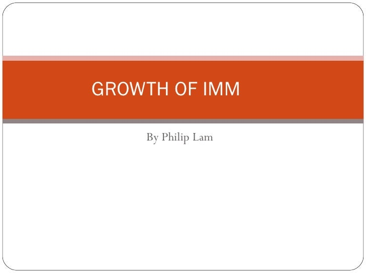 By Philip Lam GROWTH OF IMM