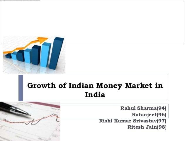 Growth of Indian Money Market in              India                        Rahul Sharma(94)                           Rata...