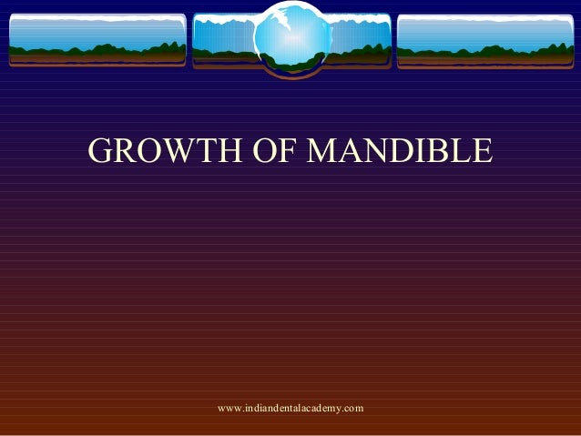 GROWTH OF MANDIBLE  www.indiandentalacademy.com