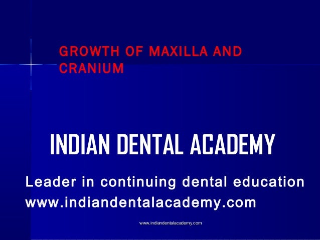 Growth of maxilla and cranium   /certified fixed orthodontic courses by Indian dental academy