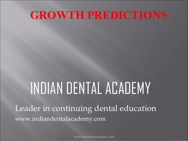 GROWTH PREDICTIONS  INDIAN DENTAL ACADEMY Leader in continuing dental education www.indiandentalacademy.com www.indiandent...