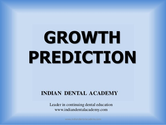 GROWTH PREDICTION INDIAN DENTAL ACADEMY Leader in continuing dental education www.indiandentalacademy.com www.indiandental...