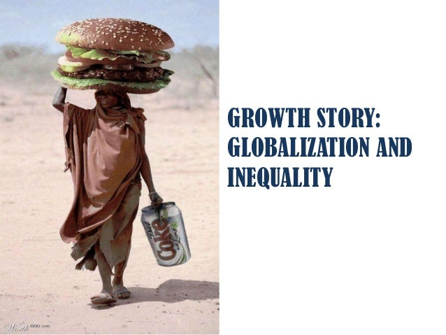 GROWTH STORY:GLOBALIZATION ANDINEQUALITY