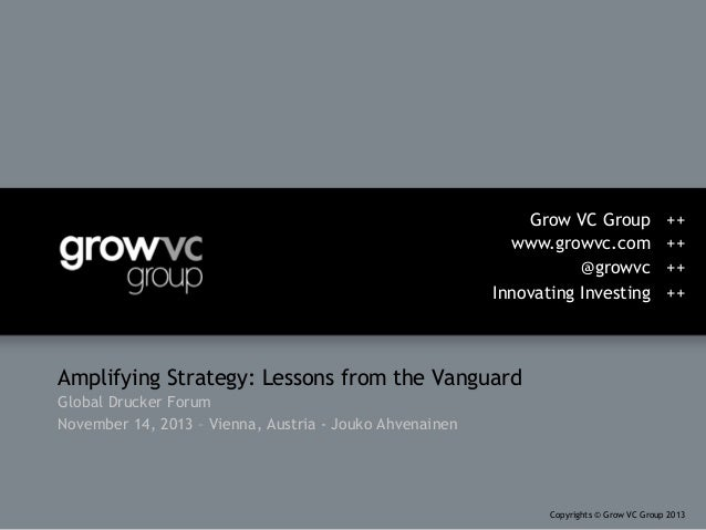 Grow VC Group www.growvc.com @growvc Innovating Investing  ++ ++ ++ ++  Amplifying Strategy: Lessons from the Vanguard Glo...