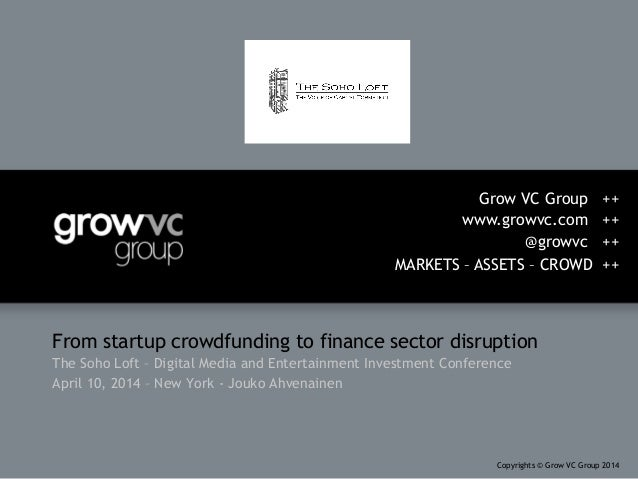 From startup crowdfunding to finance sector disruption The Soho Loft – Digital Media and Entertainment Investment Conferen...
