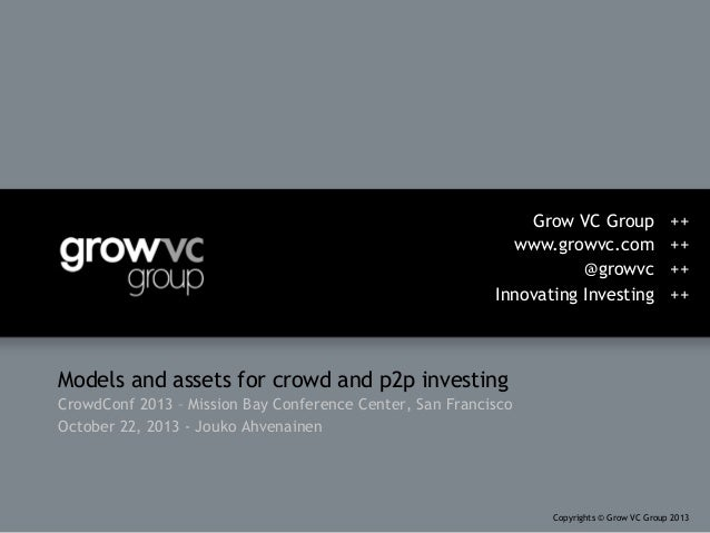 Grow VC Group www.growvc.com @growvc Innovating Investing  ++ ++ ++ ++  Models and assets for crowd and p2p investing Crow...
