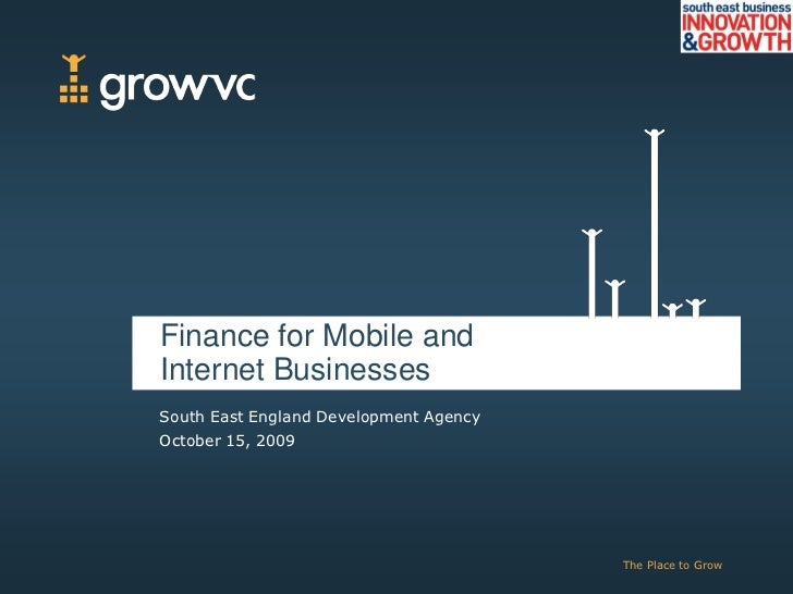 Finance for Mobile and Internet Businesses<br />South East England Development Agency<br />October 15, 2009 <br />