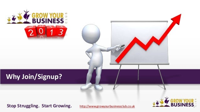 Why Join/Signup?1Stop Struggling. Start Growing. http://www.growyourbusinessclub.co.uk