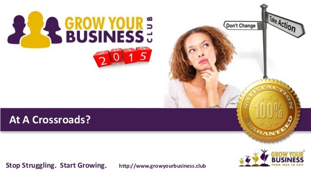 At A Crossroads? Stop Struggling. Start Growing. http://www.growyourbusiness.club