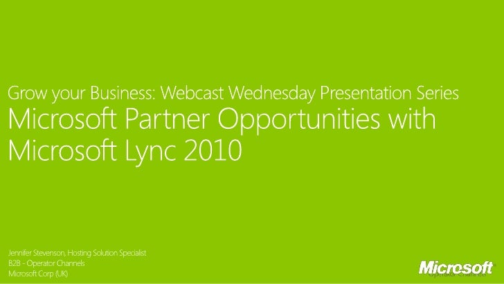 Grow your Business Webcast Wednesday Presentation Series: Microsoft Partner Opportunities with Microsoft Lync 2010