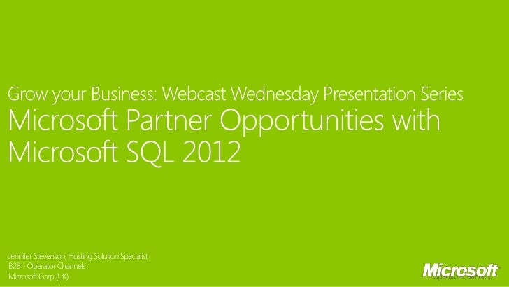 Grow your Business Webcast Wednesday Presentation Series: Microsoft Partner Opportunities with Microsoft SQL 2012