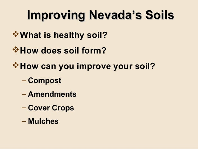 Improving Nevada's SoilsWhat is healthy soil?How does soil form?How can you improve your soil?  – Compost  – Amendments...