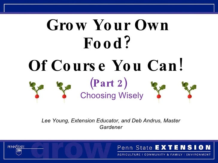 Grow Your Own Food? Of Course You Can!  (Part 2) Lee Young, Extension Educator, and Deb Andrus, Master Gardener Choosing W...