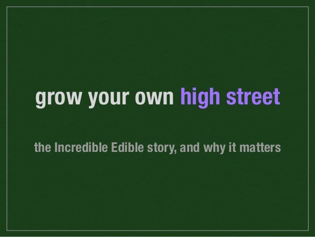 grow your own high street the Incredible Edible story, and why it matters