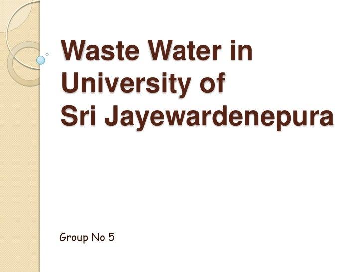 Waste Water inUniversity ofSri Jayewardenepura<br />Group No 5<br />