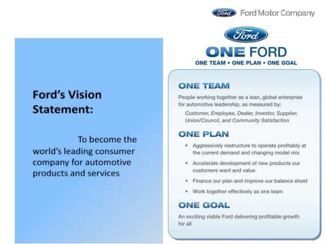 vision mission of ford motor company Our vision to become the world's leading consumer company for automotive products and services our mission we are a global family with a proud heritage passionately committed to providing personal mobility for people around the world.