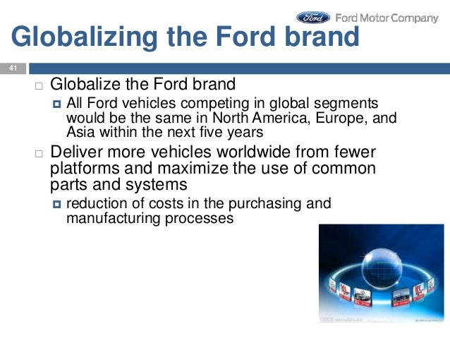 location strategy in ford motor company Regional strategies for global leadership  ford as the world's  building blocks of its overall strategy, and a company with many regional hqs may.