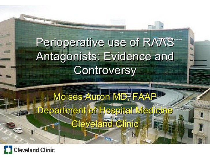 Perioperative use of RAAS Antagonists: Evidence and Controversy Moises Auron MD, FAAP Department of Hospital Medicine Clev...