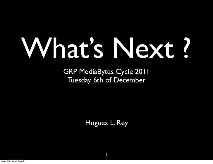 What's Next ?                      GRP MediaBytes Cycle 2011                       Tuesday 6th of December                ...