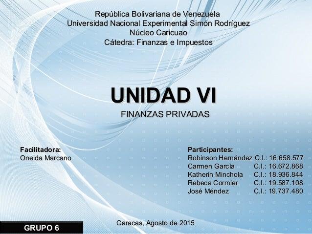 UNIDAD VIUNIDAD VI FINANZAS PRIVADASFINANZAS PRIVADAS Caracas, Agosto de 2015Caracas, Agosto de 2015 Facilitadora:Facilita...
