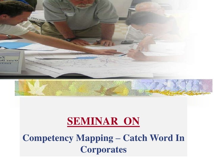 SEMINAR  ON<br />Competency Mapping – Catch Word In Corporates <br />