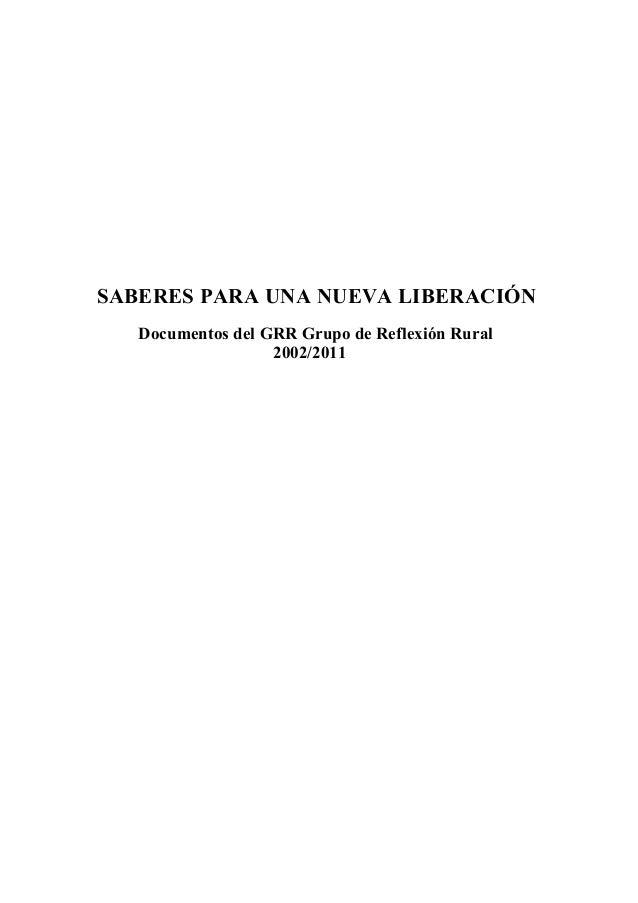 SABERES PARA UNA NUEVA LIBERACIÓN Documentos del GRR Grupo de Reflexión Rural 2002/2011