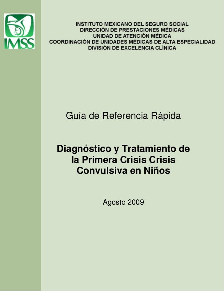 Guía de Referencia RápidaDiagnóstico y Tratamiento de   la Primera Crisis Crisis     Convulsiva en Niños         Agosto 2009