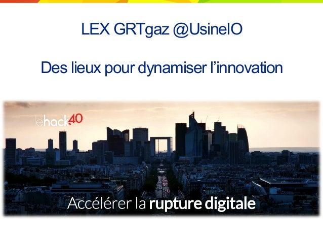 LEX GRTgaz @UsineIO Des lieux pour dynamiser l'innovation