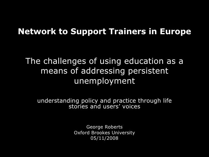 Network to Support Trainers in Europe   The challenges of using education as a means of addressing persistent unemployment...