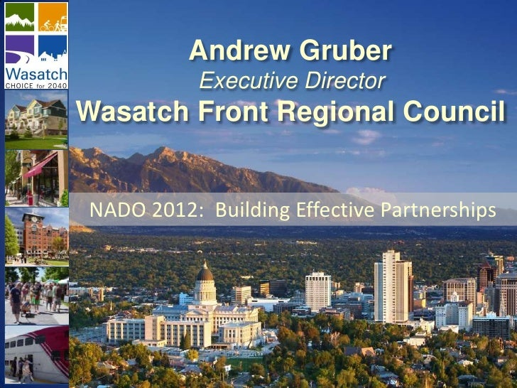 Andrew Gruber           Executive DirectorWasatch Front Regional CouncilNADO 2012: Building Effective Partnerships
