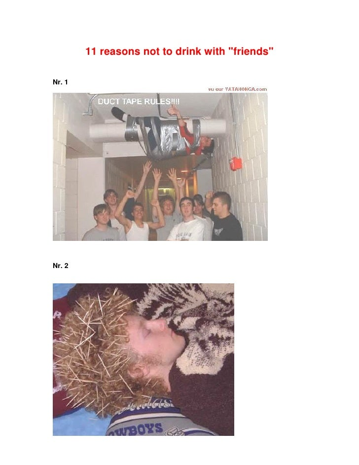 11 reasons not to drink with quot;friendsquot;  Nr. 1     Nr. 2
