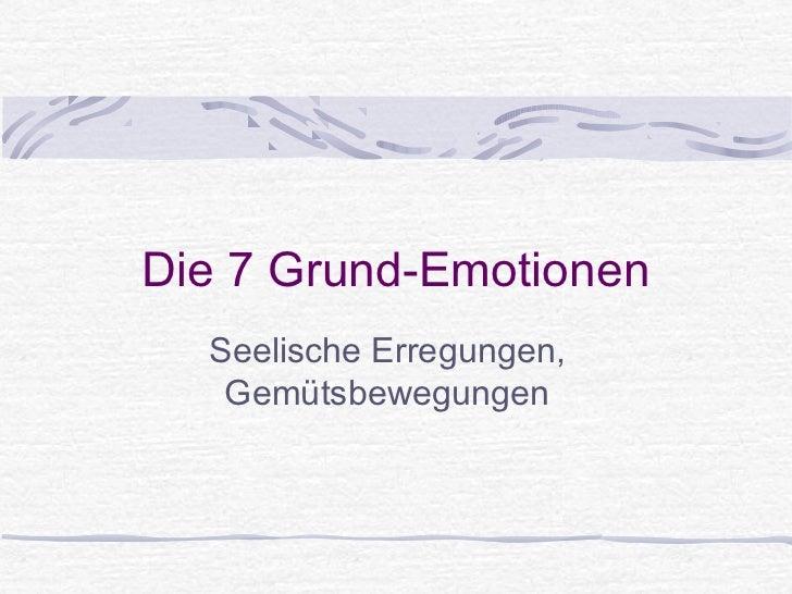 Die 7 Grund-Emotionen  Seelische Erregungen,   Gemütsbewegungen