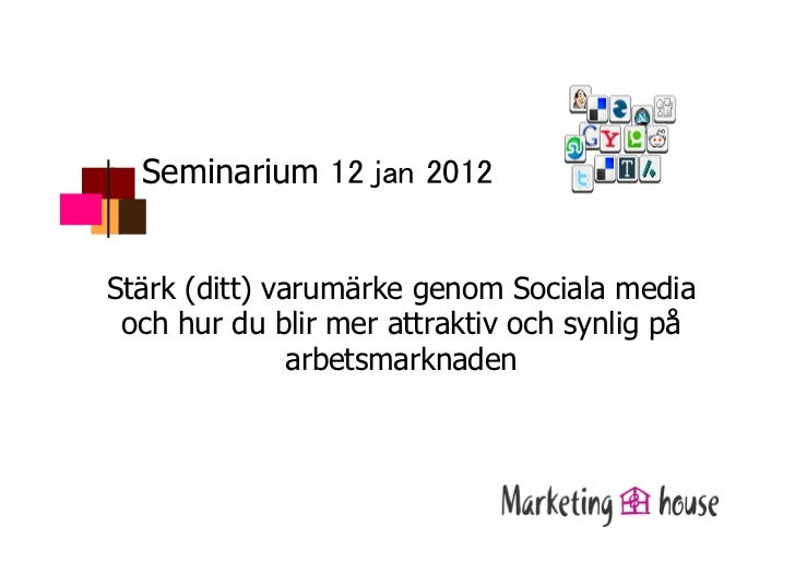 Seminarium                Stärk (ditt) varumärke genom Sociala media och hur du blir mer attraktiv och synlig på         ...