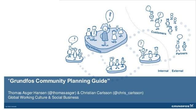 """Grundfos Community Planning Guide"" Thomas Asger Hansen (@thomasasger) & Christian Carlsson (@chris_carlsson) Global Worki..."