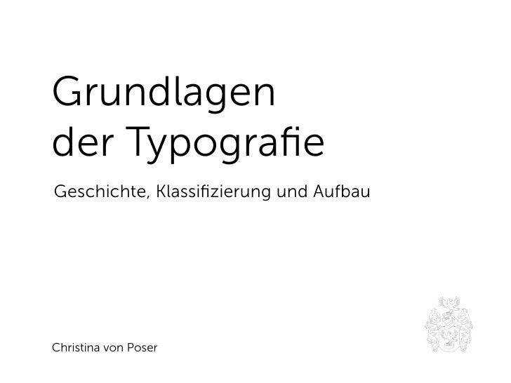 Grundlagen der Typografie Geschichte, Klassifizierung und Aufbau     Christina von Poser