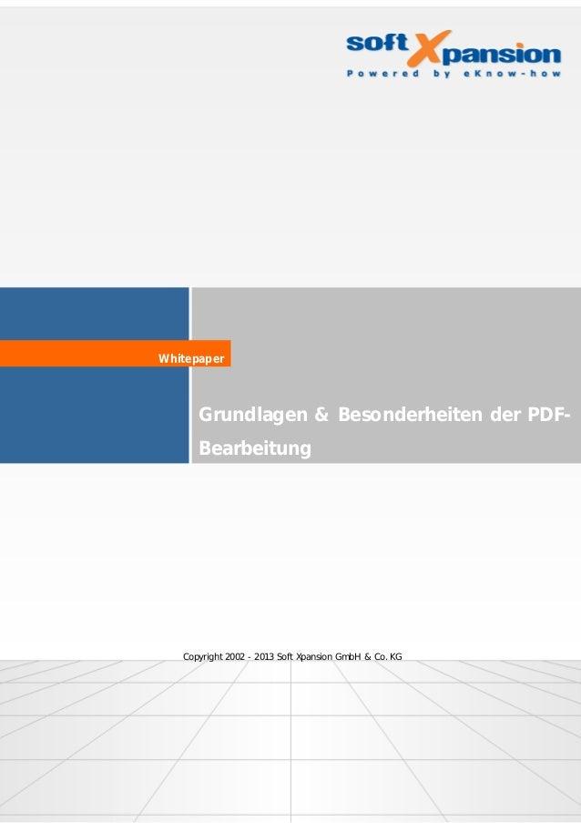 Grundlagen & Besonderheiten der PDF- Bearbeitung Whitepaper Copyright 2002 - 2013 Soft Xpansion GmbH & Co. KG