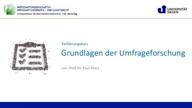 Jun.-Prof. Dr. Paul Marx | Grundlagen der Umfrageforschung GrundlagenderUmfrageforschung 1 Einführungskurs Jun.-Prof.Dr...