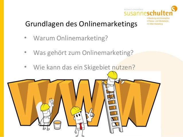 Grundlagen des Onlinemarketings • Warum Onlinemarketing? • Was gehört zum Onlinemarketing? • Wie kann das ein Skigebiet nu...