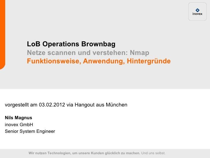 LoB Operations Brownbag         Netze scannen und verstehen: Nmap         Funktionsweise, Anwendung, Hintergründevorgestel...