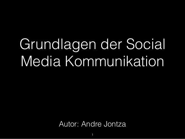 Grundlagen der Social Media Kommunikation 1 Autor: Andre Jontza