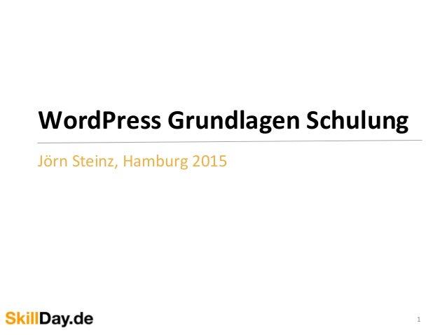 WordPress  Grundlagen  Schulung     Jörn  Steinz,  Hamburg  2015   1