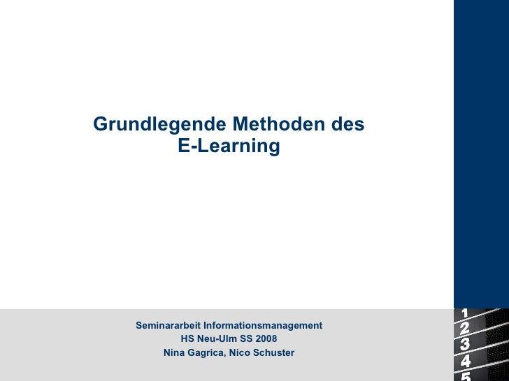 Grundlegende Methoden des E-Learning Seminararbeit Informationsmanagement HS Neu-Ulm SS 2008 Nina Gagrica, Nico Schuster