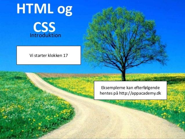 HTML og CSS Introduktion  Vi starter klokken 17  Eksemplerne kan efterfølgende hentes på http://appacademy.dk  App Academy...