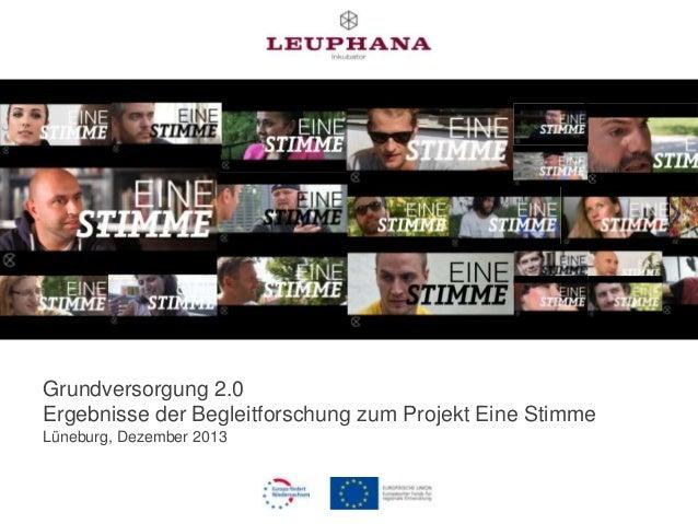 Grundversorgung 2.0 Ergebnisse der Begleitforschung zum Projekt Eine Stimme Lüneburg, Dezember 2013