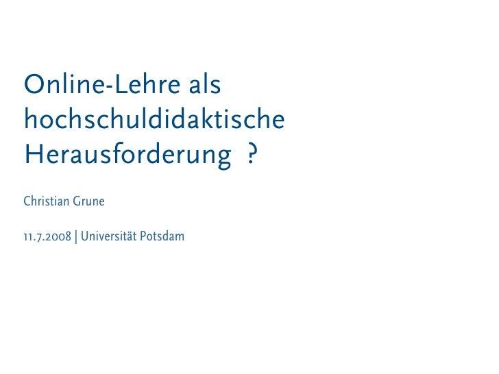 Online-Lehre als hochschuldidaktische Herausforderung ? Christian Grune  11.7.2008 | Universität Potsdam