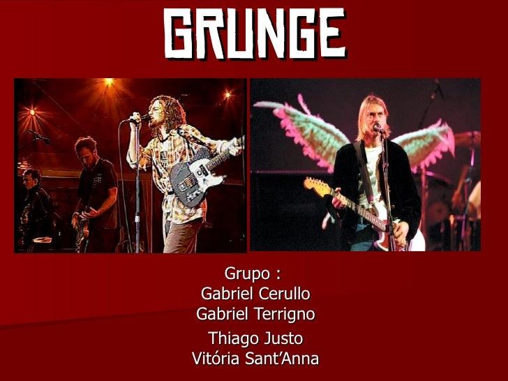 GRunge     Grupo : Gabriel CerulloGabriel Terrigno  Thiago JustoVitória Sant'Anna