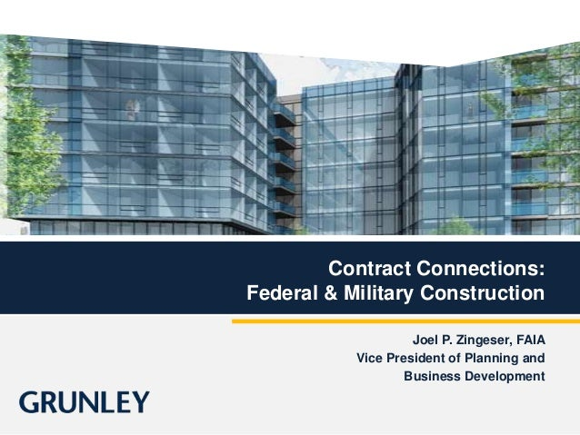 Contract Connections: Federal & Military Construction Joel P. Zingeser, FAIA Vice President of Planning and Business Devel...