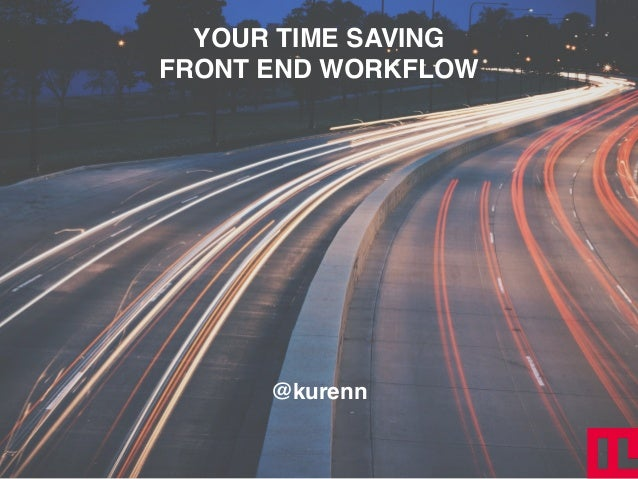 YOUR TIME SAVING! FRONT END WORKFLOW @kurenn